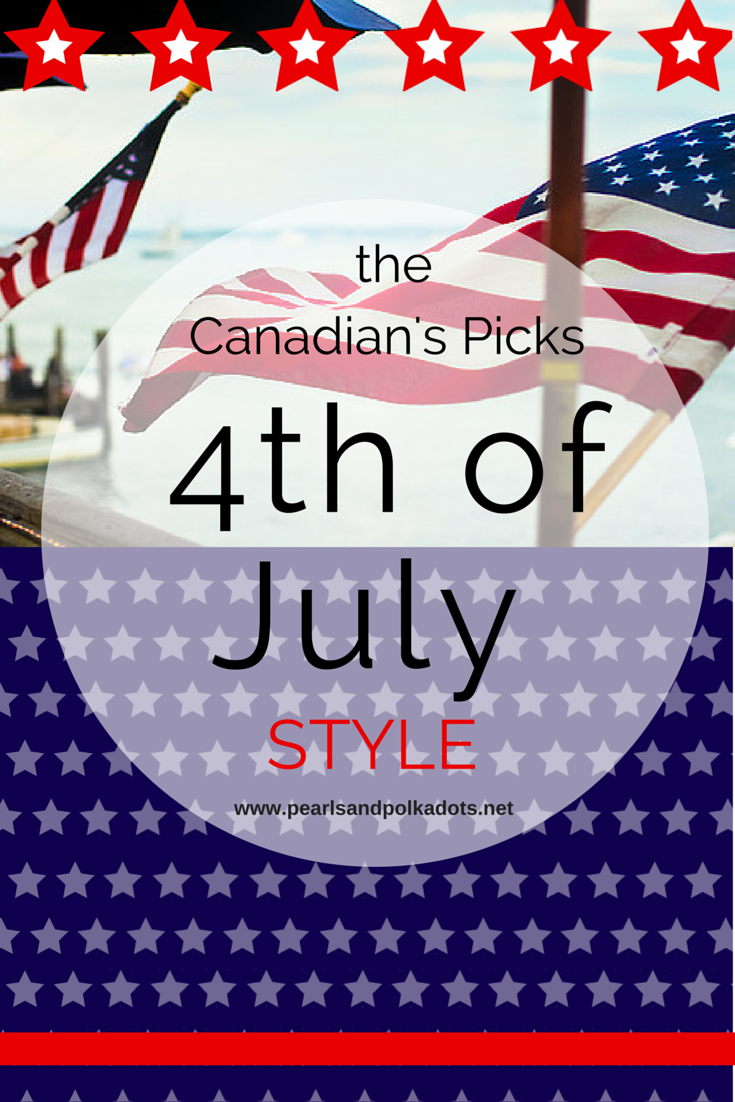 4th of July Style: the Canadian's Picks!