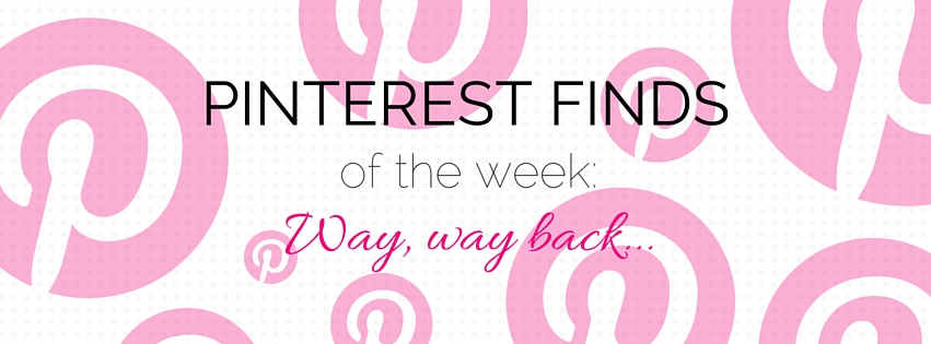 Pinterest Finds of the Week: Way, way back…