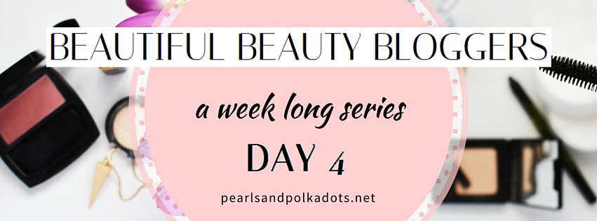 Beautiful Beauty Bloggers - Day 4